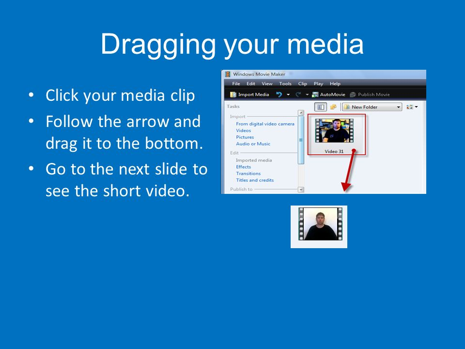 Dragging your media Click your media clip Follow the arrow and drag it to the bottom.