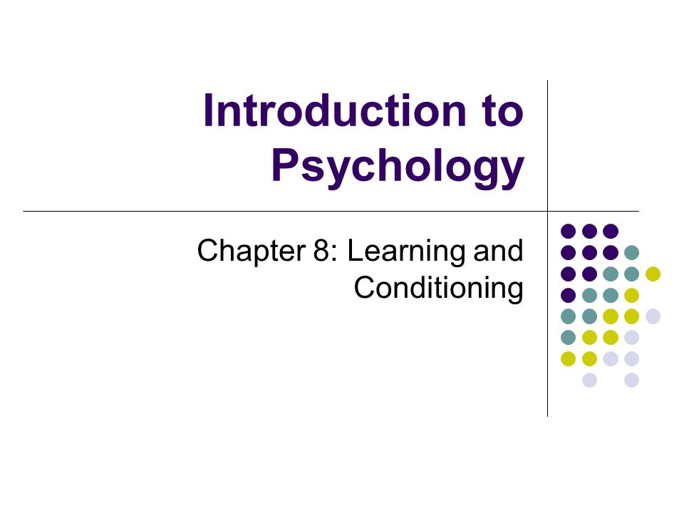 Introduction to Psychology Chapter 8: Learning and Conditioning