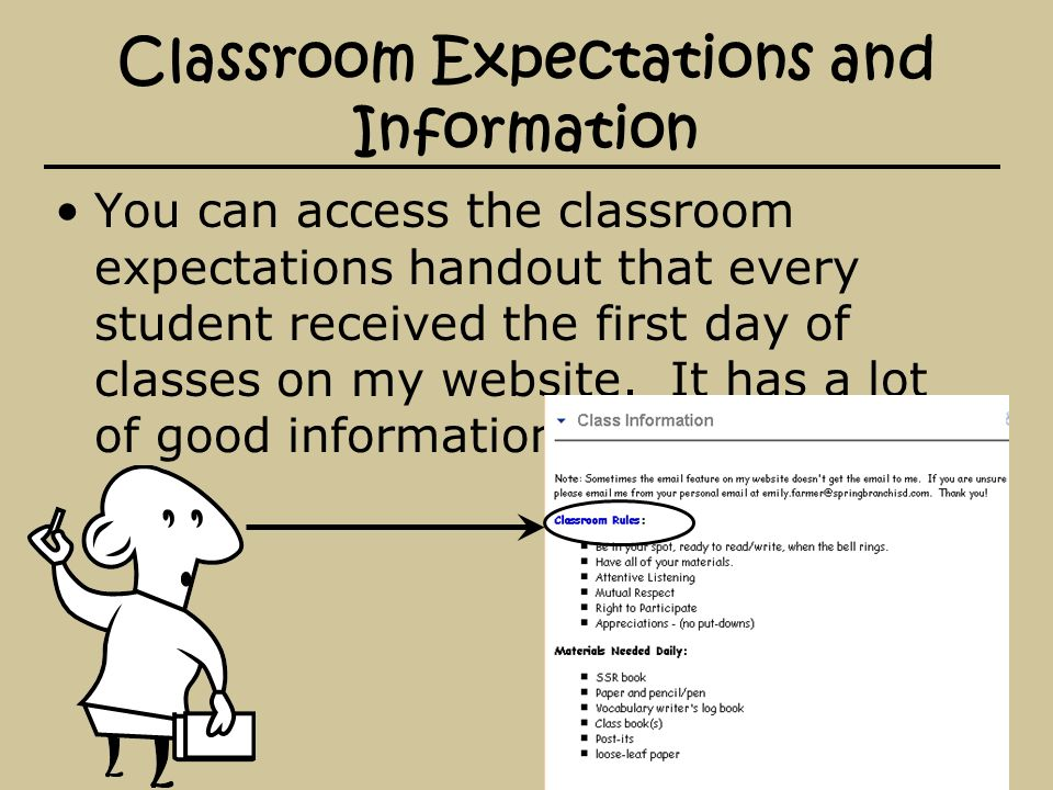Classroom Expectations and Information You can access the classroom expectations handout that every student received the first day of classes on my website.