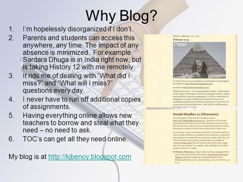 Why Blog. 1.Im hopelessly disorganized if I dont.