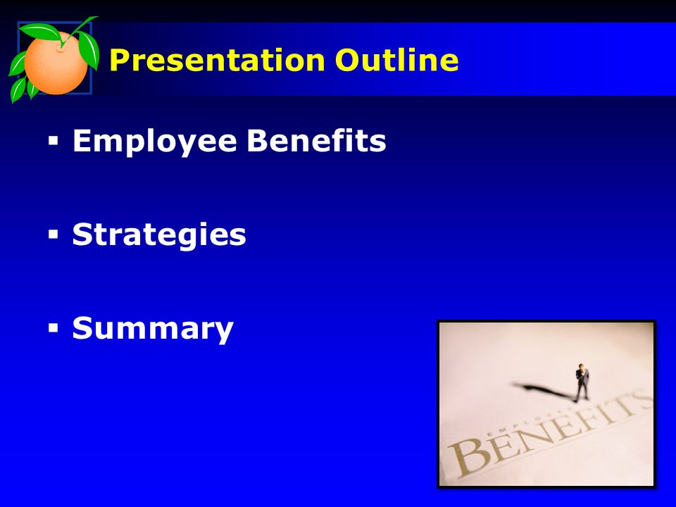 Presentation Outline Employee Benefits Strategies Summary
