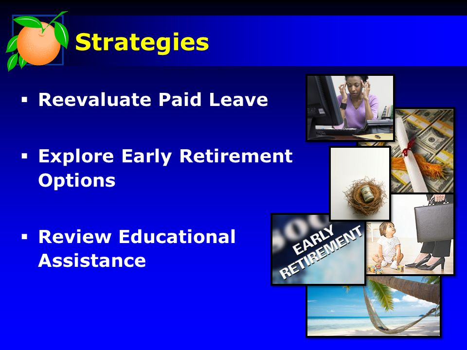 Strategies Reevaluate Paid Leave Explore Early Retirement Options Review Educational Assistance