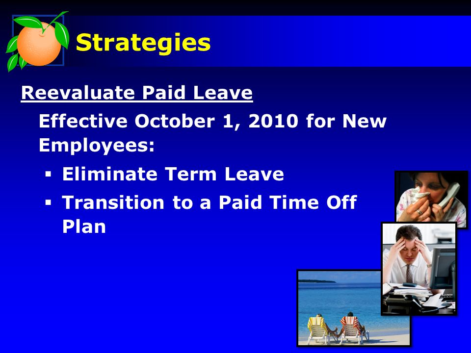 Strategies Reevaluate Paid Leave Effective October 1, 2010 for New Employees: Eliminate Term Leave Transition to a Paid Time Off Plan