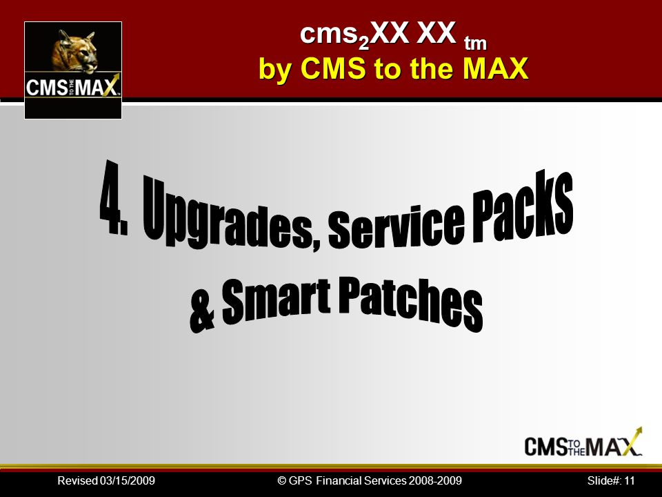 Slide#: 11© GPS Financial Services 2008-2009Revised 03/15/2009 cms 2 XX XX tm by CMS to the MAX