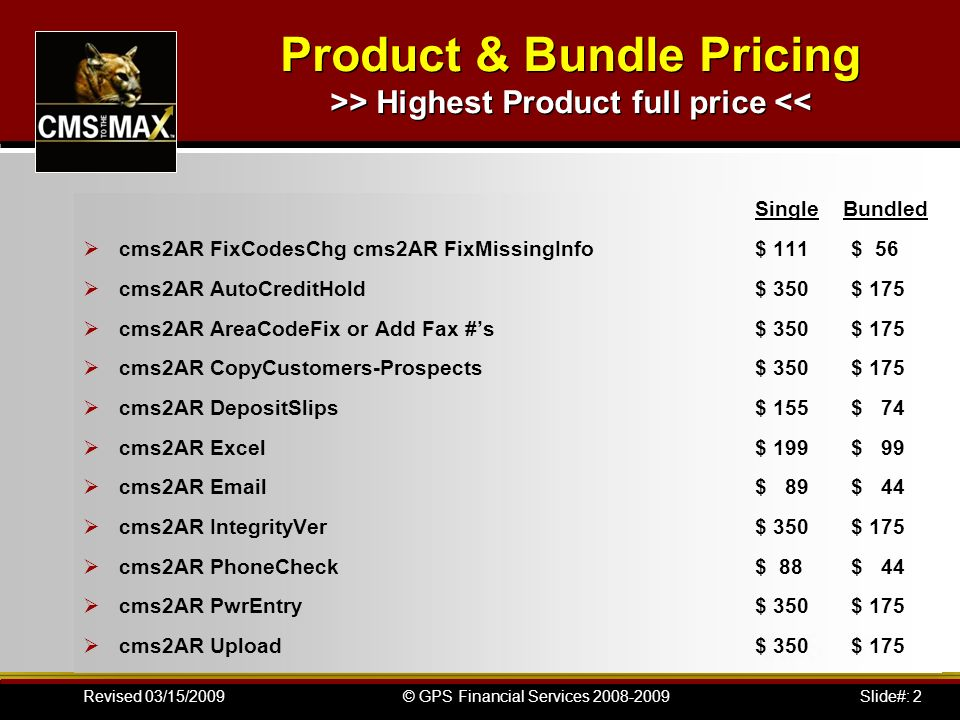 Slide#: 2© GPS Financial Services 2008-2009Revised 03/15/2009 Product & Bundle Pricing >> Highest Product full price << Single Bundled cms2AR FixCodes