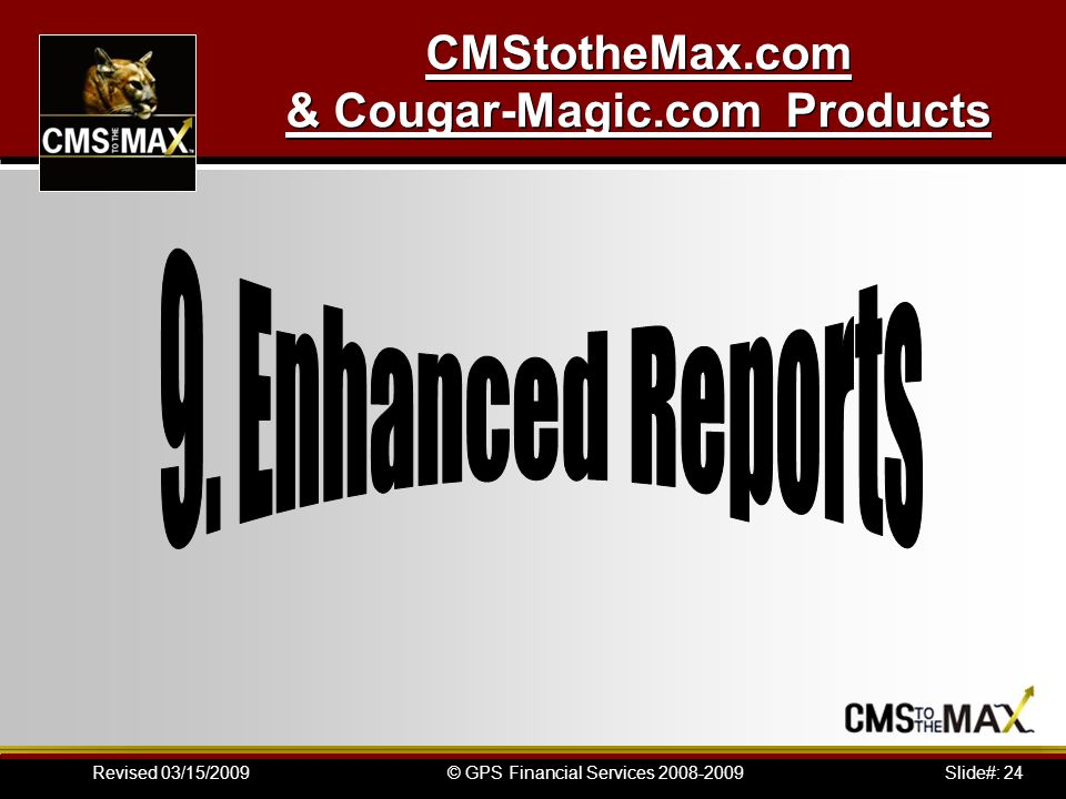 Slide#: 24© GPS Financial Services 2008-2009Revised 03/15/2009 CMStotheMax.com & Cougar-Magic.com Products
