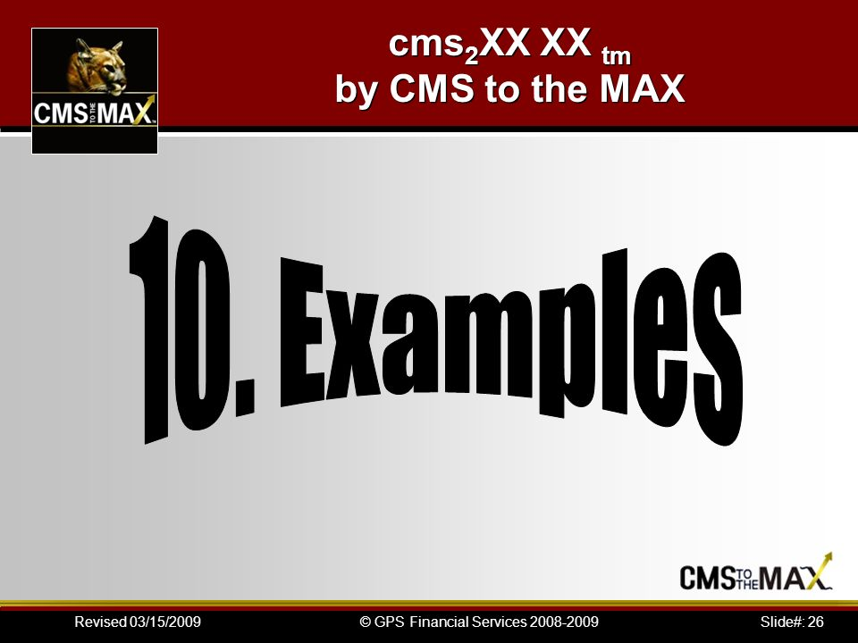 Slide#: 26© GPS Financial Services 2008-2009Revised 03/15/2009 cms 2 XX XX tm by CMS to the MAX