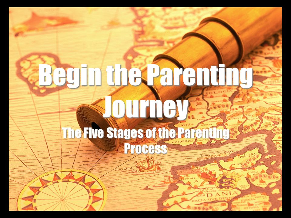 Begin the Parenting Journey The Five Stages of the Parenting Process