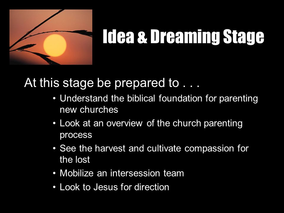 Idea & Dreaming Stage At this stage be prepared to...
