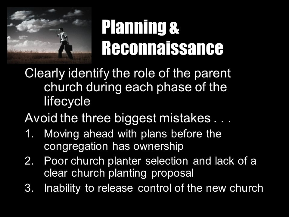Planning & Reconnaissance Clearly identify the role of the parent church during each phase of the lifecycle Avoid the three biggest mistakes...