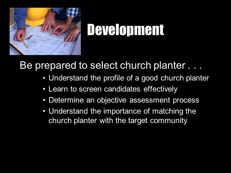 Development Be prepared to select church planter...