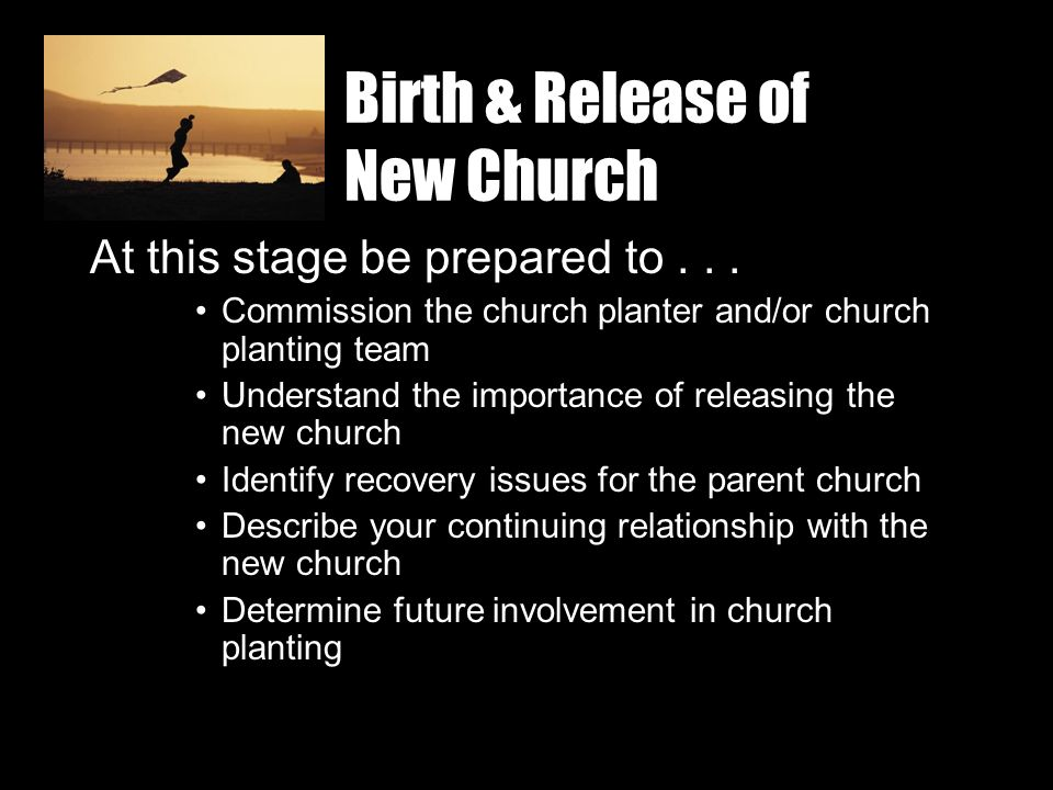 Birth & Release of New Church At this stage be prepared to...