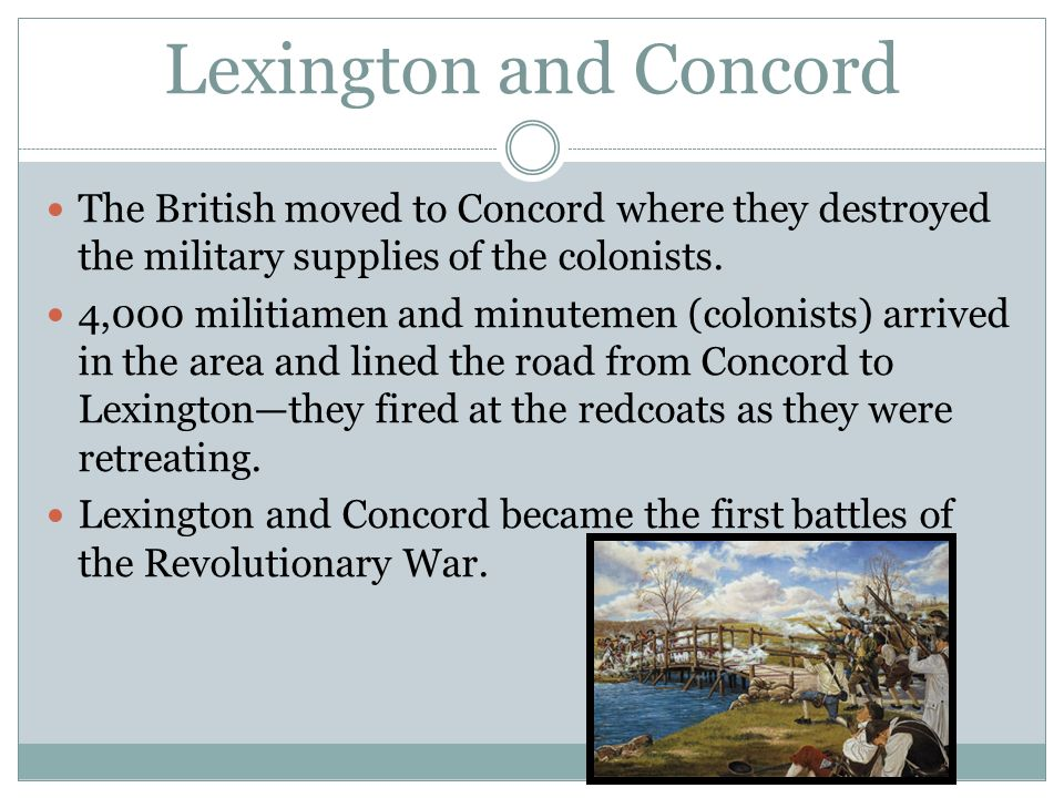 Lexington and Concord The British moved to Concord where they destroyed the military supplies of the colonists.