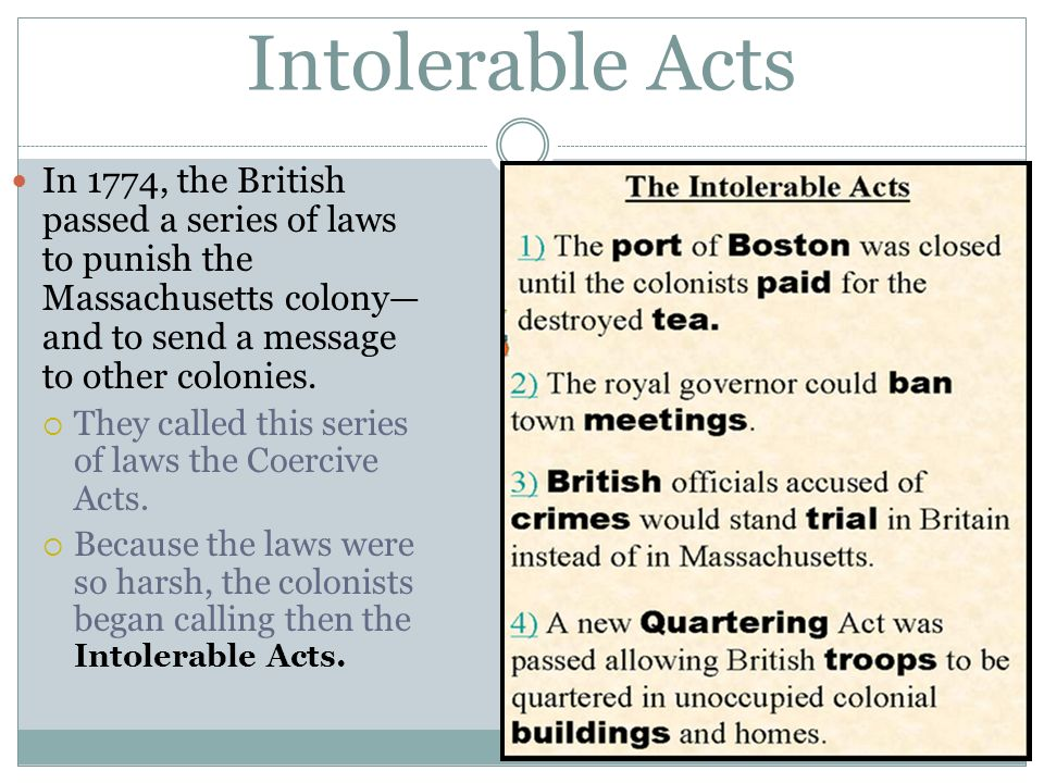 Intolerable Acts In 1774, the British passed a series of laws to punish the Massachusetts colony and to send a message to other colonies.