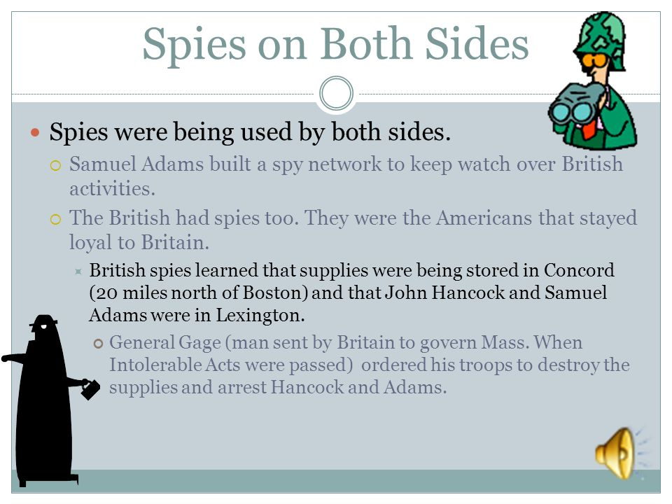 Spies on Both Sides Spies were being used by both sides.