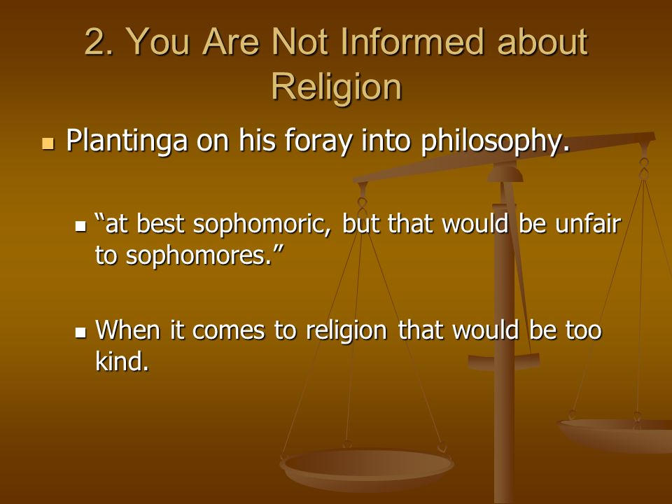 2. You Are Not Informed about Religion Plantinga on his foray into philosophy.