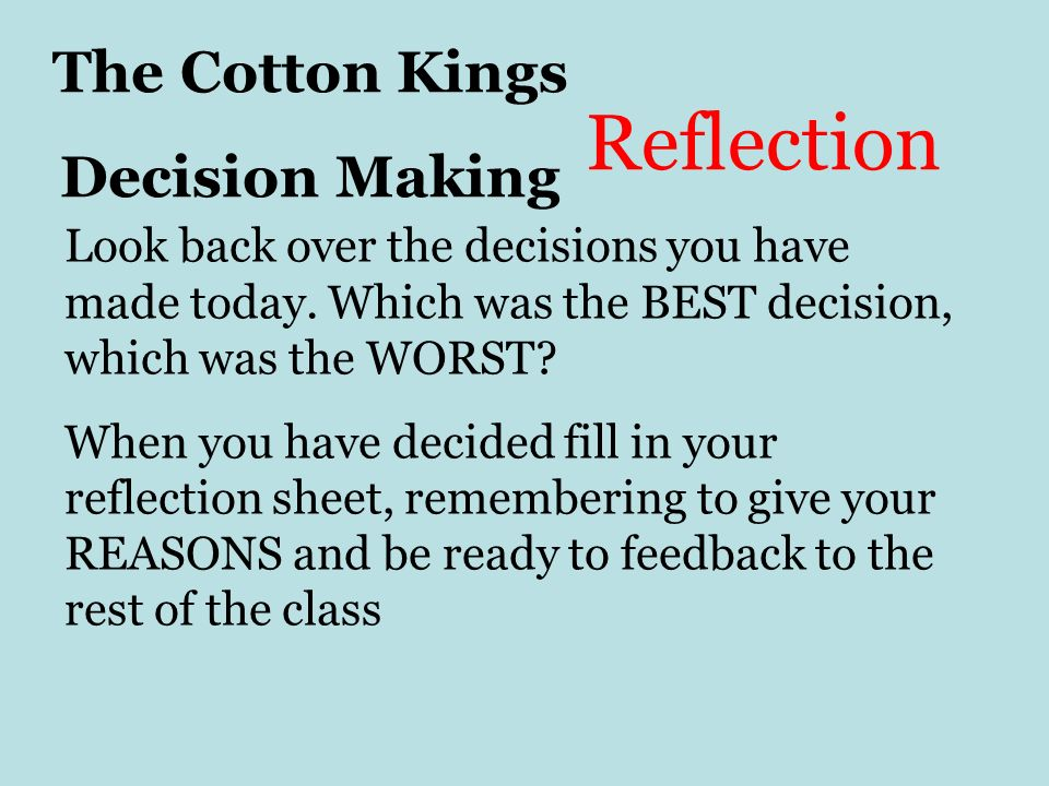 The Cotton Kings Decision Making Reflection Look back over the decisions you have made today.
