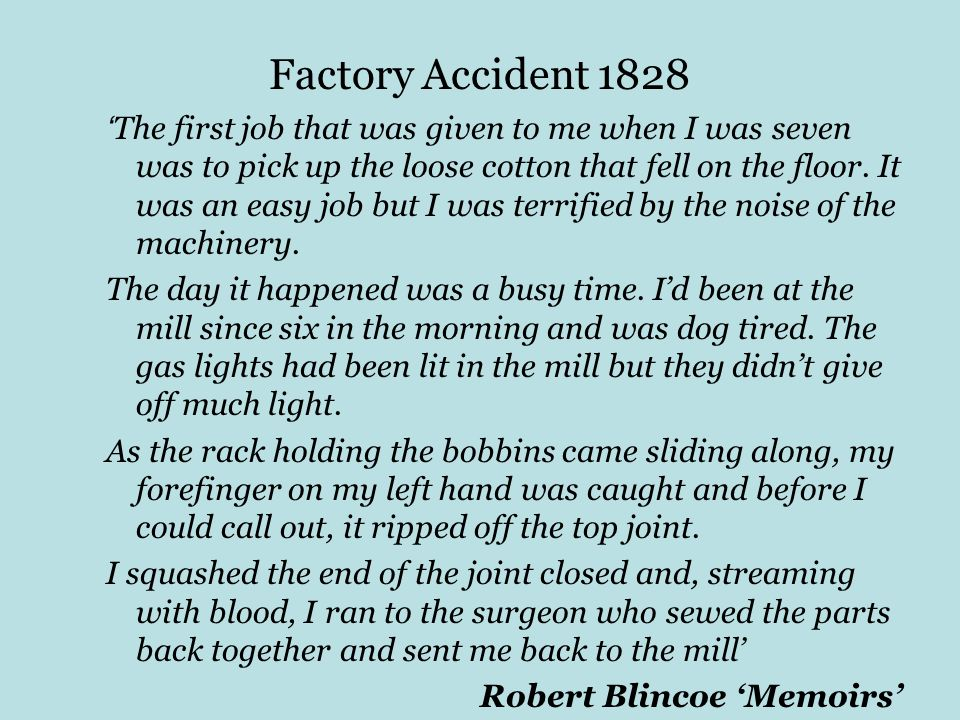 Factory Accident 1828 The first job that was given to me when I was seven was to pick up the loose cotton that fell on the floor.