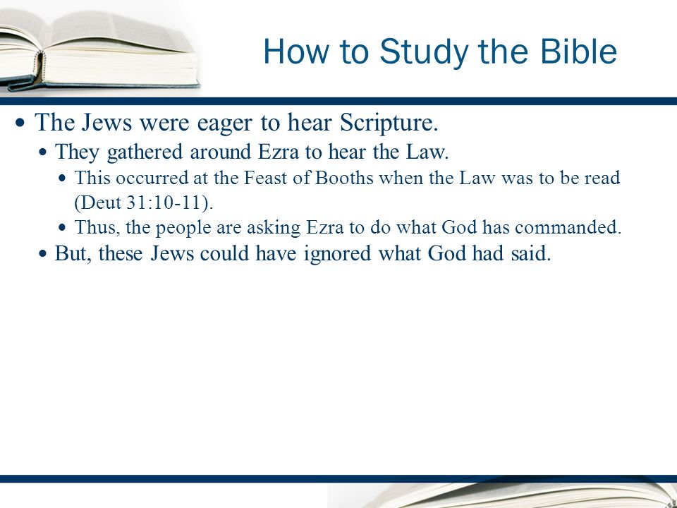 How to Study the Bible The Jews were eager to hear Scripture.
