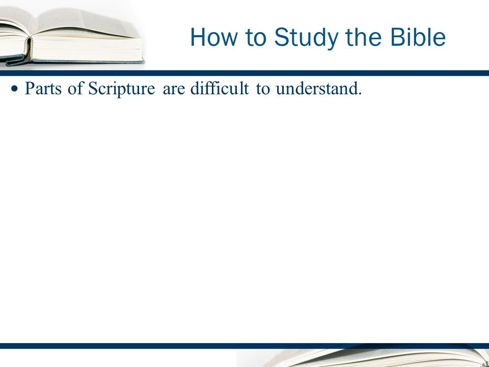 How to Study the Bible Parts of Scripture are difficult to understand.
