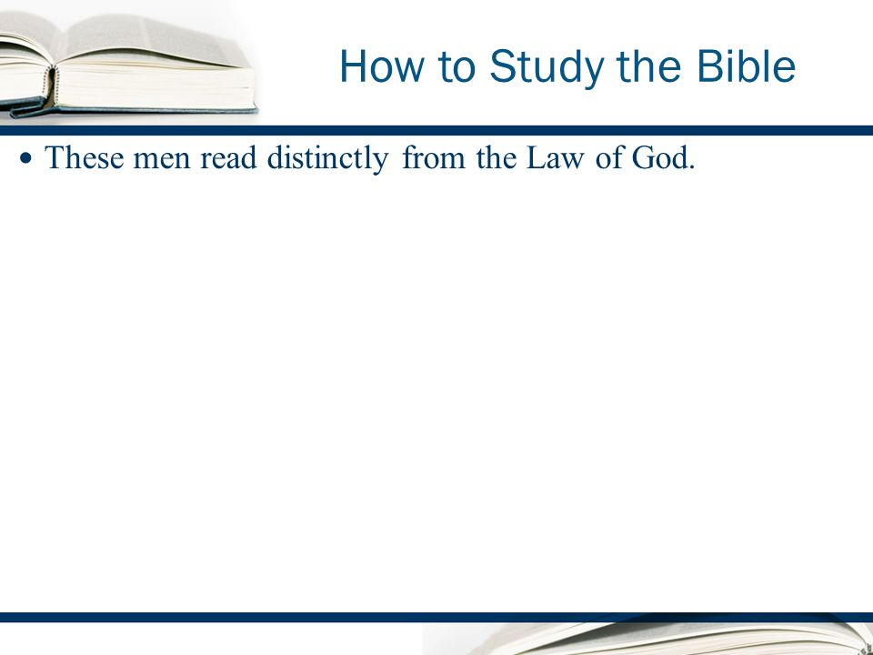 How to Study the Bible These men read distinctly from the Law of God.