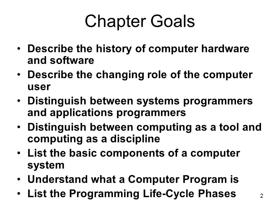 2 25 Chapter Goals Describe the history of computer hardware and software Describe the changing role of the computer user Distinguish between systems