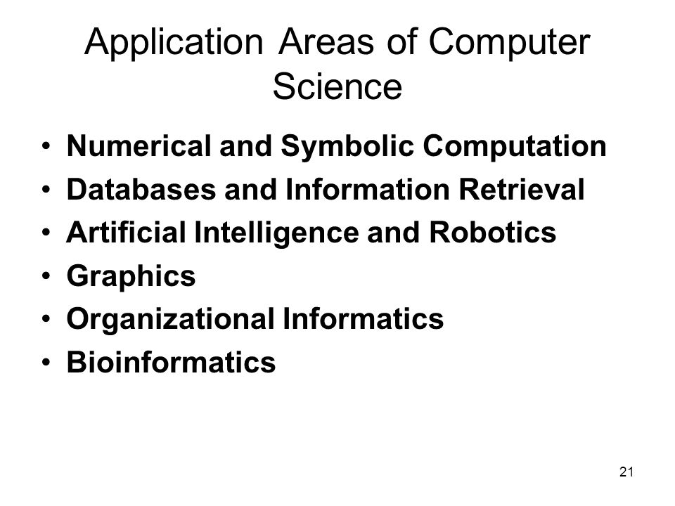 21 24 Application Areas of Computer Science Numerical and Symbolic Computation Databases and Information Retrieval Artificial Intelligence and Robotic