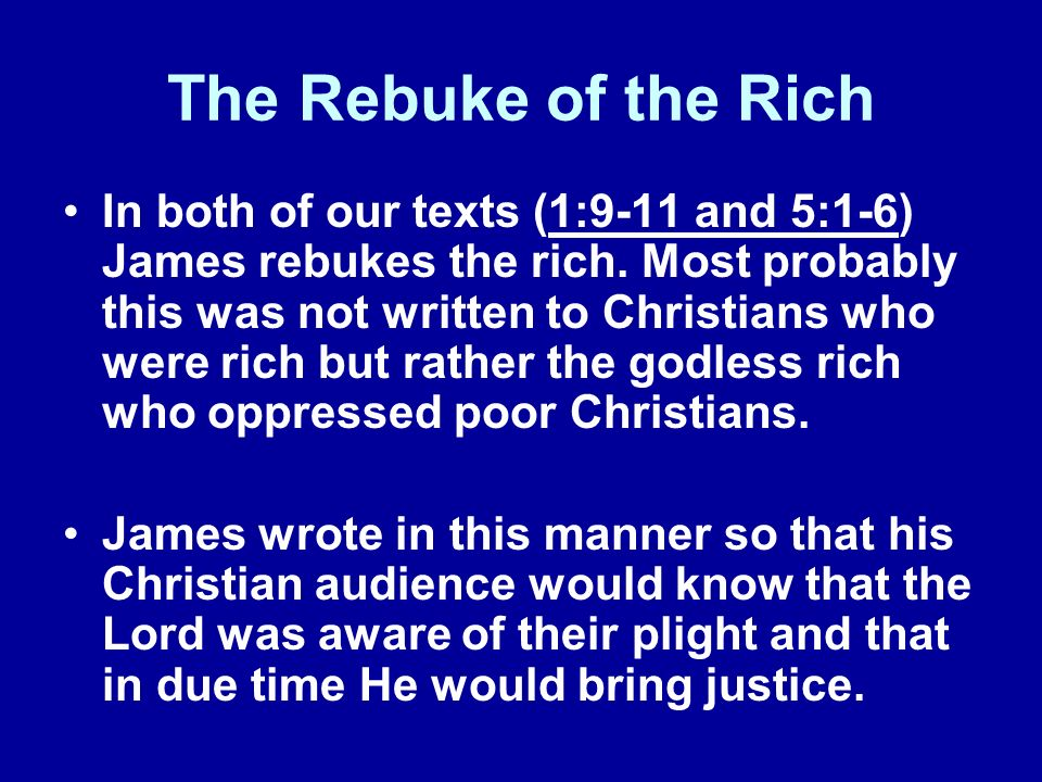The Rebuke of the Rich (Rebuke in the Form of a Coming Judgment) The rich will experience humiliation.