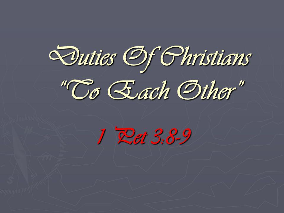 Duties Of Christians To Each Other 1 Pet 3:8-9