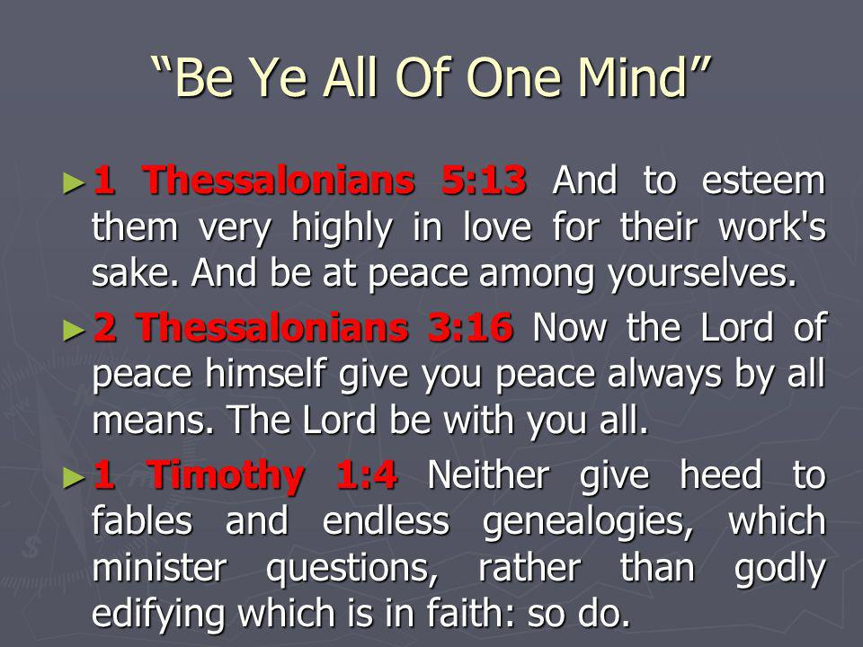 Be Ye All Of One Mind 1 Thessalonians 5:13 And to esteem them very highly in love for their work's sake. And be at peace among yourselves. 1 Thessalon