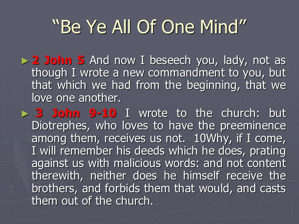 Be Ye All Of One Mind 2 John 5 And now I beseech you, lady, not as though I wrote a new commandment to you, but that which we had from the beginning,