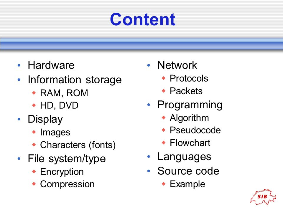 Content Hardware Information storage RAM, ROM HD, DVD Display Images Characters (fonts) File system/type Encryption Compression Network Protocols Pack