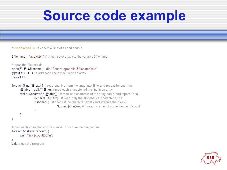 Source code example #!/usr/bin/perl -w # essential line of all perl scripts $filename =