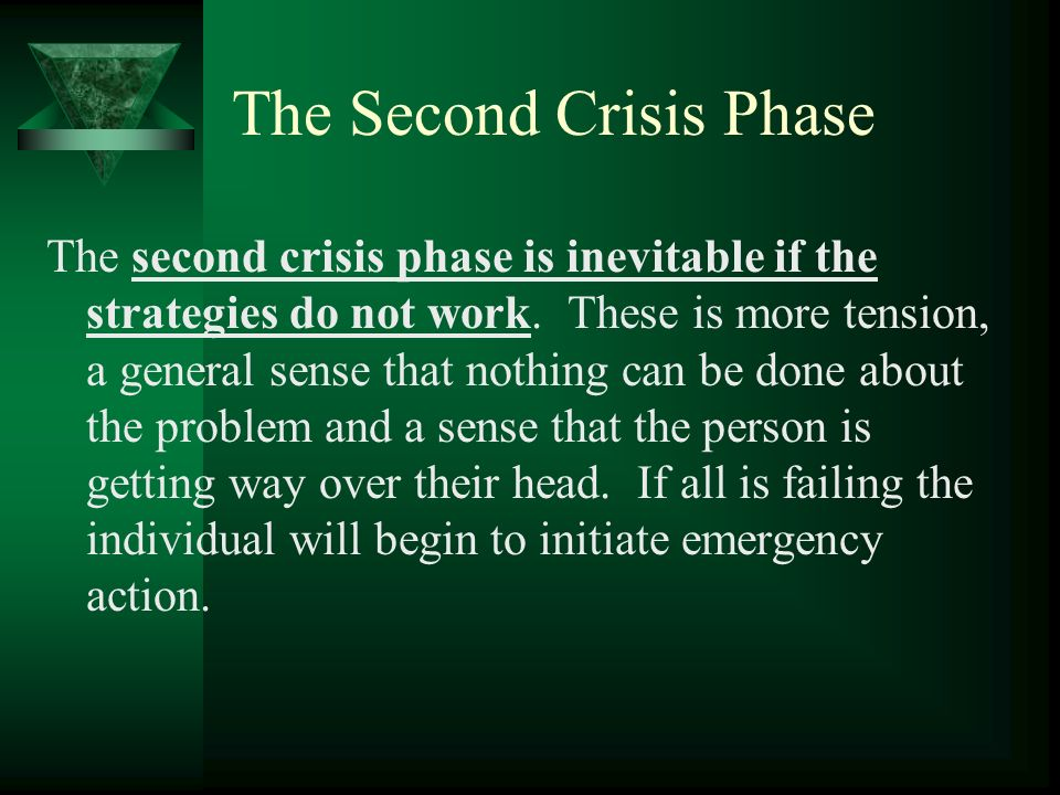 The Second Crisis Phase The second crisis phase is inevitable if the strategies do not work. These is more tension, a general sense that nothing can b