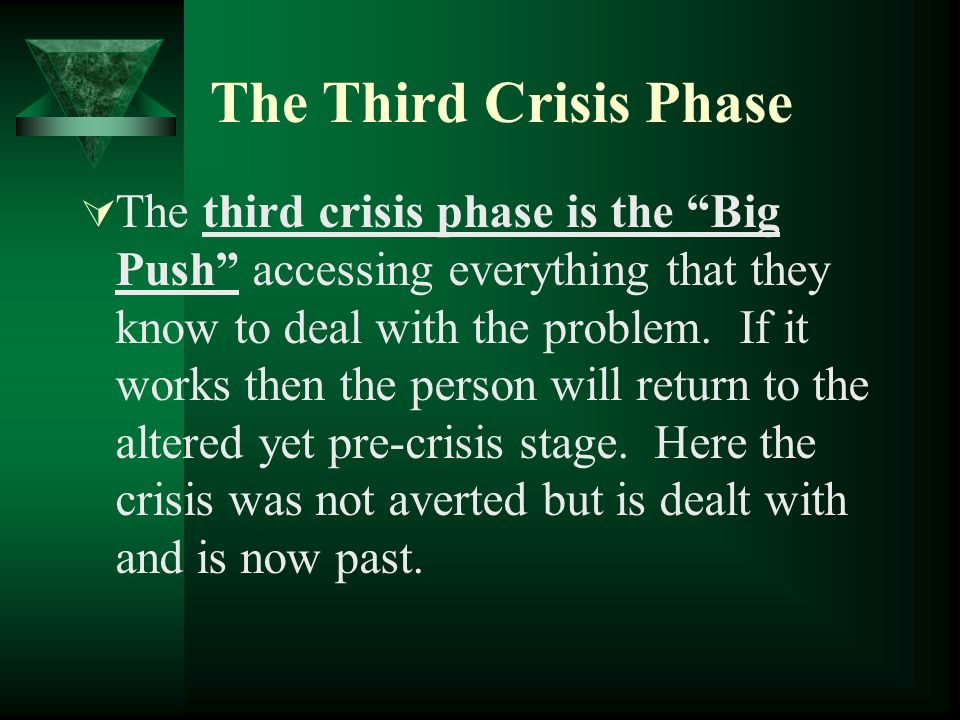 The Third Crisis Phase The third crisis phase is the Big Push accessing everything that they know to deal with the problem. If it works then the perso