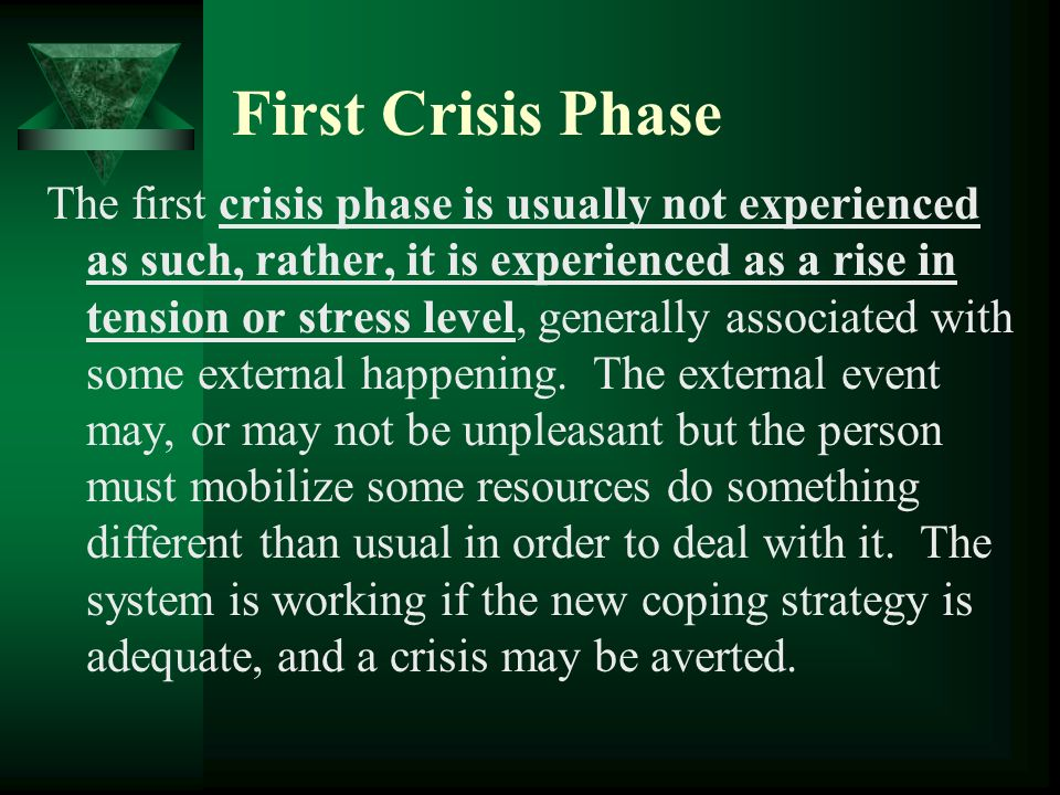 First Crisis Phase The first crisis phase is usually not experienced as such, rather, it is experienced as a rise in tension or stress level, generall
