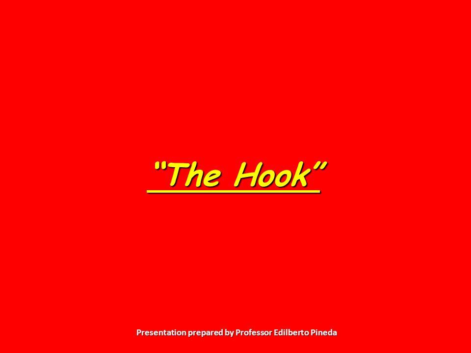 Presentation prepared by Professor Edilberto Pineda The Hook