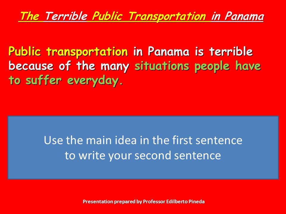 Presentation prepared by Professor Edilberto Pineda Public transportation in Panama is terrible because of the many situations people have to suffer everyday.