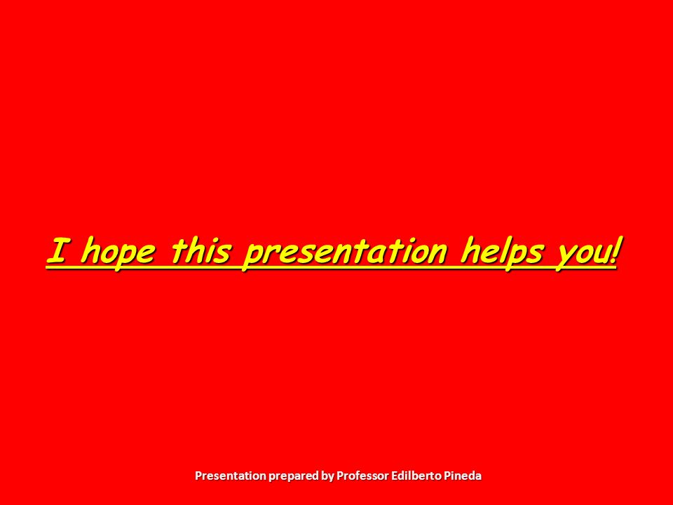 Presentation prepared by Professor Edilberto Pineda I hope this presentation helps you!