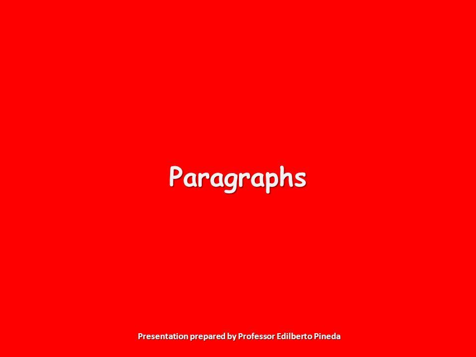 Presentation prepared by Professor Edilberto Pineda Paragraphs
