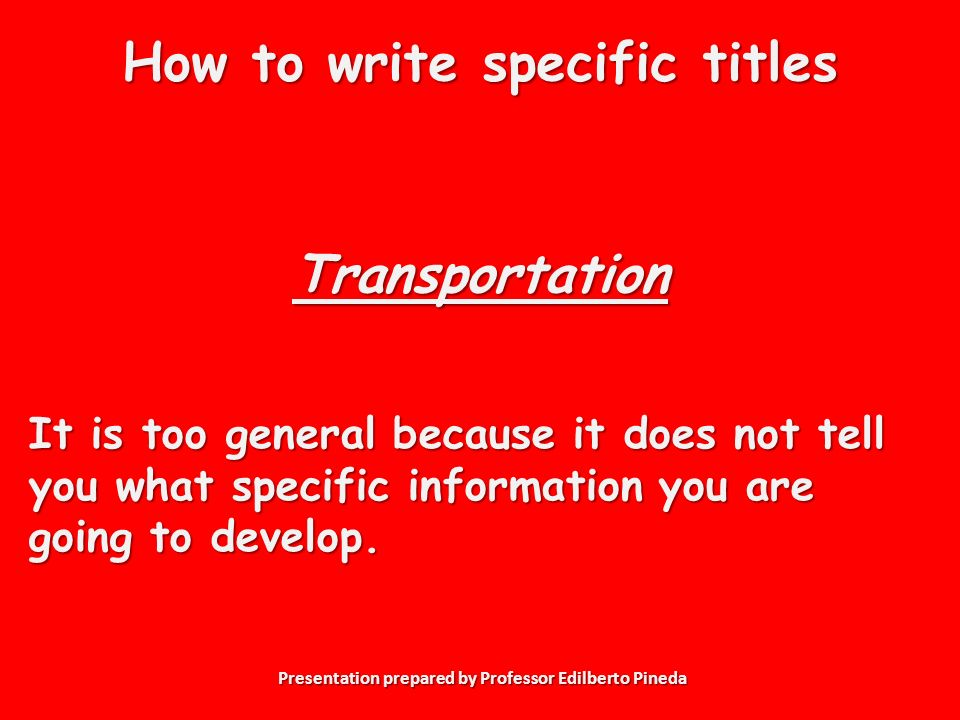 How to write specific titles Transportation It is too general because it does not tell you what specific information you are going to develop.