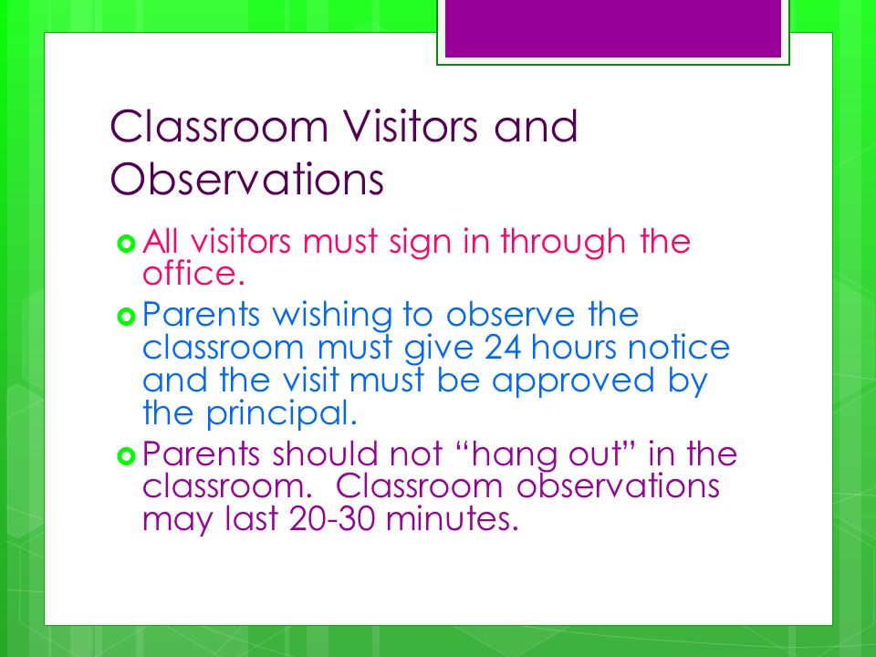 Classroom Visitors and Observations All visitors must sign in through the office.