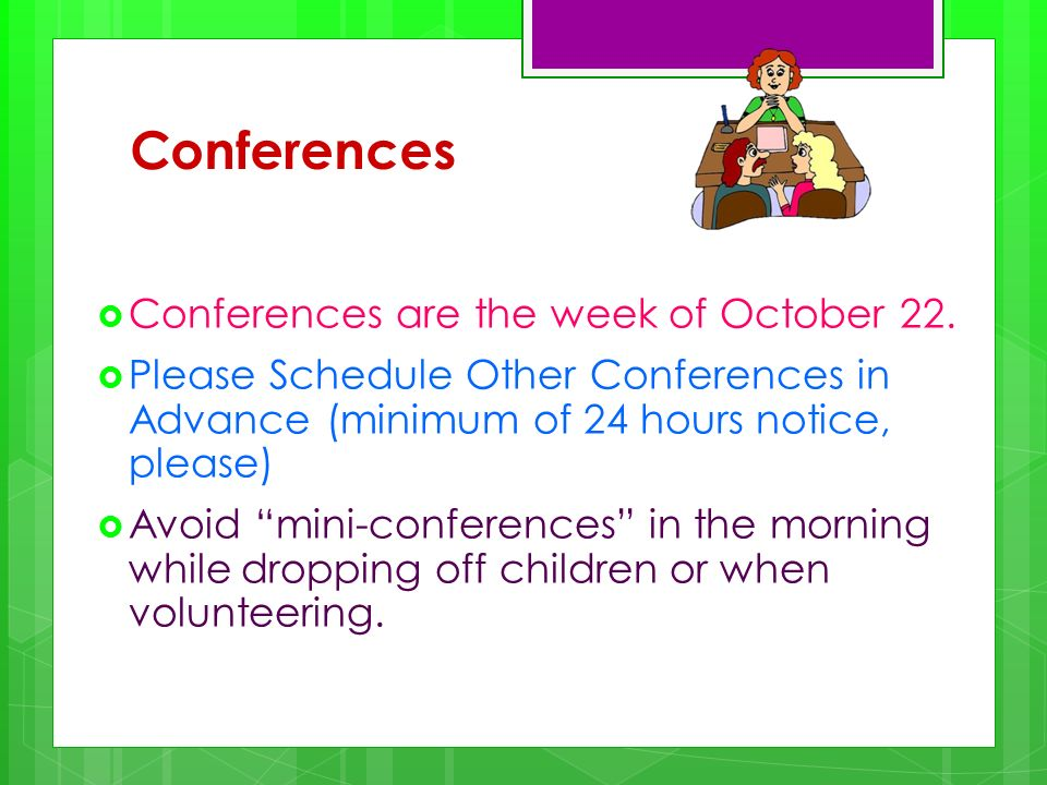 Conferences Conferences are the week of October 22. Please Schedule Other Conferences in Advance (minimum of 24 hours notice, please) Avoid mini-confe