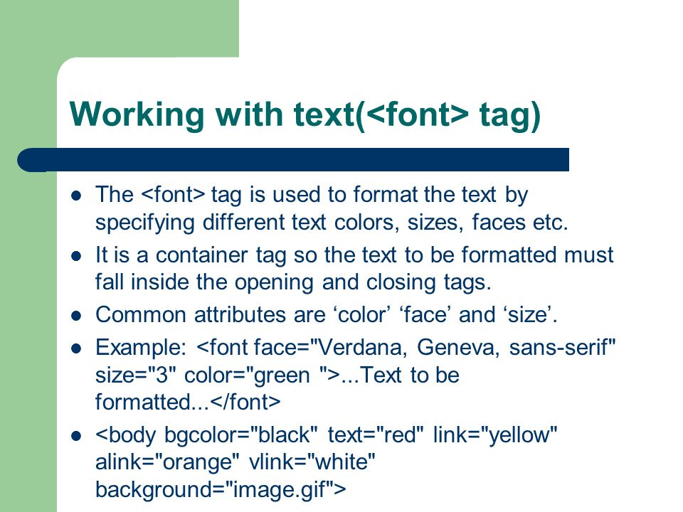 Working with text( tag) The tag is used to format the text by specifying different text colors, sizes, faces etc.