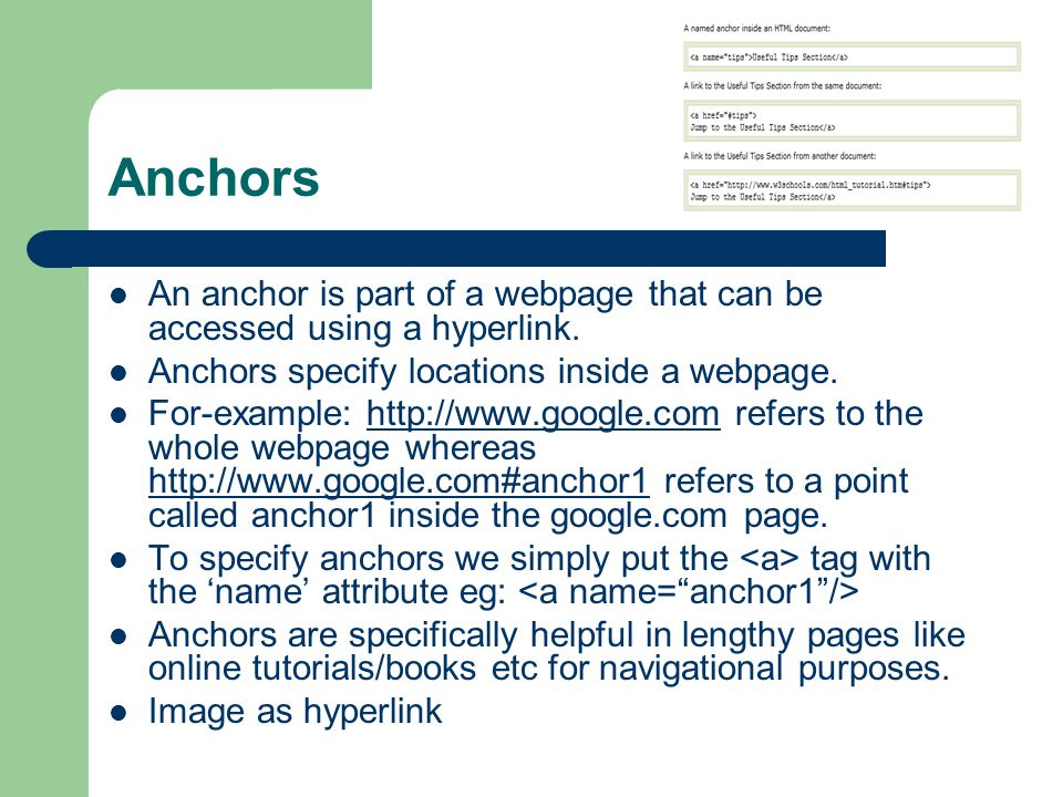 Anchors An anchor is part of a webpage that can be accessed using a hyperlink. Anchors specify locations inside a webpage. For-example: http://www.goo