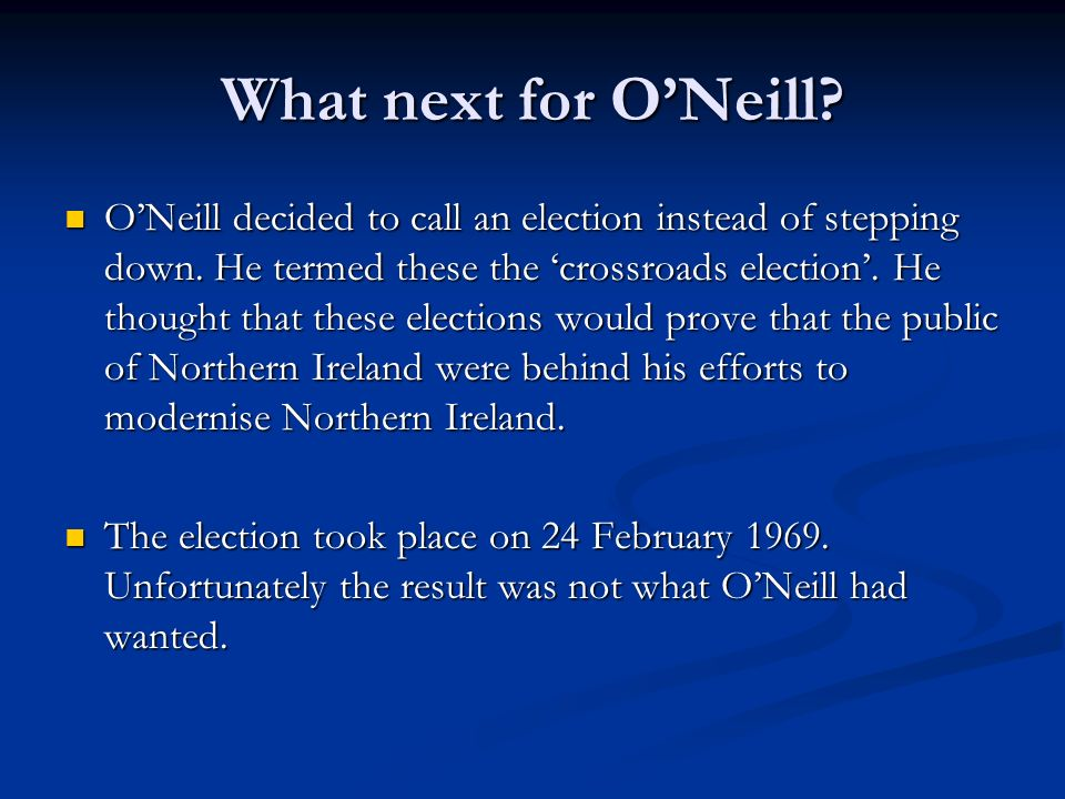 What next for ONeill. ONeill decided to call an election instead of stepping down.