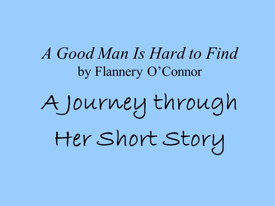 A Good Man Is Hard to Find by Flannery OConnor A Journey through Her Short Story