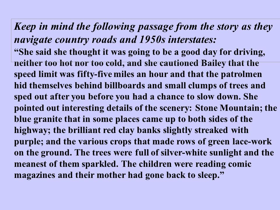 Keep in mind the following passage from the story as they navigate country roads and 1950s interstates: She said she thought it was going to be a good
