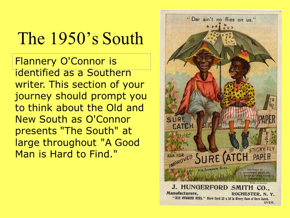 Advertising card, Dar aint no flies on us. Flannery O'Connor is identified as a Southern writer. This section of your journey should prompt you to thi