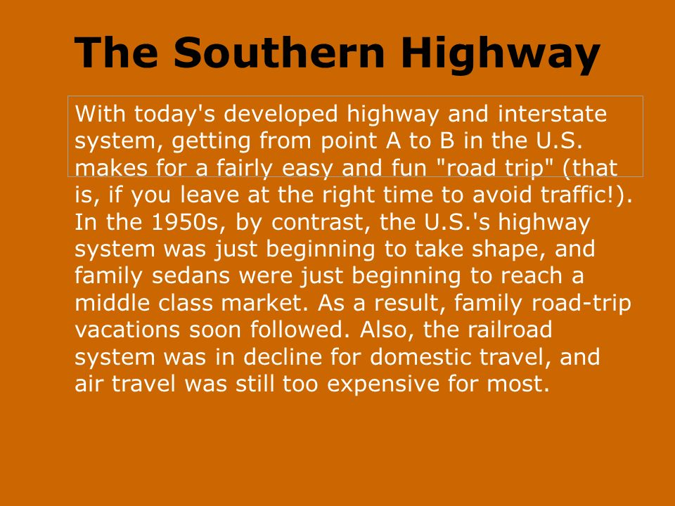 The Southern Highway With today s developed highway and interstate system, getting from point A to B in the U.S.